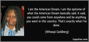 quote-i-am-the-american-dream-i-am-the-epitome-of-what-the-american-dream-basically-said-it-said-you-whoopi-goldberg-72719