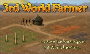 3rd World farmer is just a game, but it gives you a taste of what reality can be like in some parts of the world.